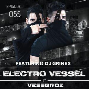 Electro Vessel with Vessbroz Episode 55 ft. DJ GRINEX