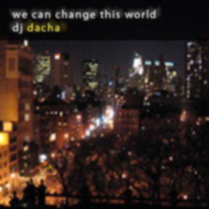 DJ Dacha - We Can Change This World - DL039
