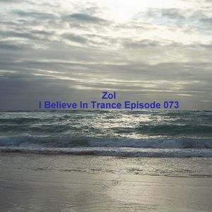 Zol - I Believe In Trance Episode 073