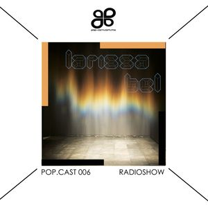 POP-CAST 00.6 Larissa Bel | Radio Show