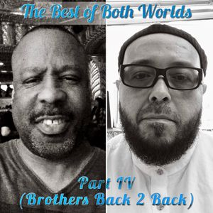 The Best of Both Worlds (Part IV) Brothers Back 2 Back