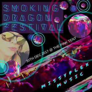 Smoking Dragon Festival - Missyplex's Mix -  30th DEC 2017 (Pink Tent) SMOKING SURPRISE :D :D