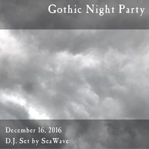 Gothic Night Party - December 16, 2016 - Opening & party sets by D.J. SeaWave