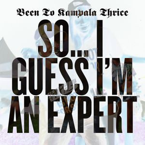 Been To Kampala Thrice - So... I Guess I'm An Expert