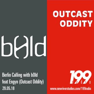 29/05/18 - Berlin Calling with b0ld feat Engyn (Outcast Oddity)