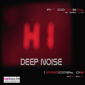 Deep Noise Podcast 02 part 2 Guest AM-Concept