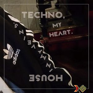 Techno, My Heart. House In My Veins.