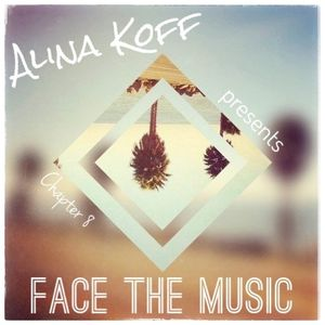 Alina Koff presents Face The Music - Chapter 8