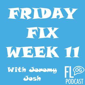 Episode 73 - Friday Fix Week 11