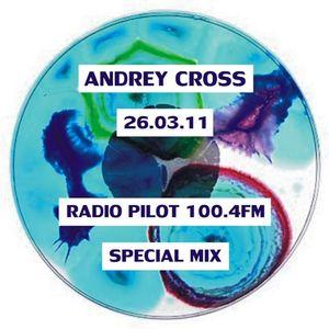 Andrey Cross - Special Mix Pilot FM 26.03.11