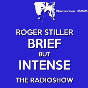 Roger Stiller - Brief But Intense - RadioShow December 2013