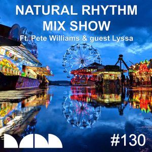 Natural Rhythm Mix Show #130 ft. Pete Williams & Lyssa May  11th 2019