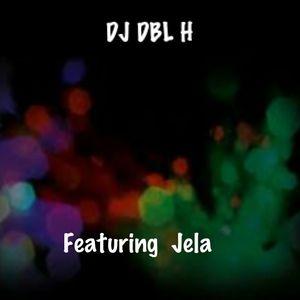 DJ Dbl H Ft. Jela