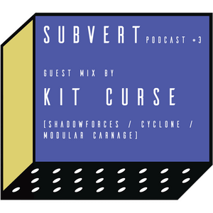 Subvert Podcast #3 featuring  KIT CURSE LIVE@ HlGH TRAFFlC pres. Break it Down (München)