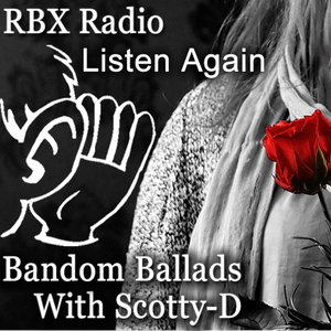 RBX Radio's Bandom Ballads With Scotty-D