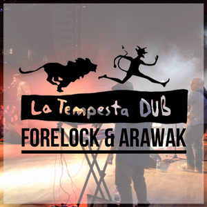La Tempesta dub - Forelock & Arawak full show