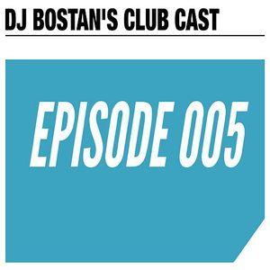 DJ BOSTAN'S CLUB CAST EPISODE 005 (PODCAST)