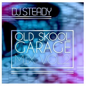 STEADY - Old Skool Garage Mix (Volume 2)