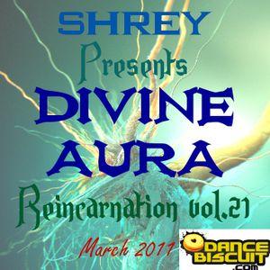 Shrey Pres. Divine Aura - Reincarnation Vol.21