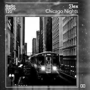 Radio Juicy Vol. 120 (Chicago Nights by ∑lex)