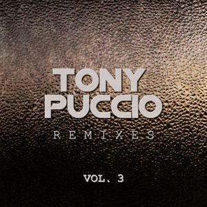 Tony Puccio Remixes, Vol. 3 - Mixed by Tony Puccio