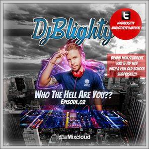 @DJBlighty - #WhoTheHellAreYou Episode.02 (New RnB & Hip Hop plus A Few Old School Surprises)