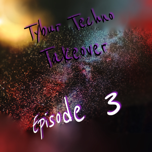 Tybur Techno Takeover Ep.03 - May 1st 2016