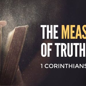 The Measure of Truth [1 Corinthians 15:1-11]