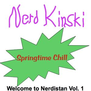 Welcome to Nerdistan Vol. 1 - Springtime Chill