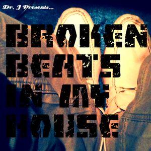 Dr. J Presents: Broken Beats in My House (Part 1)