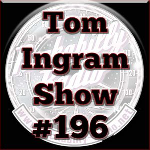 Tom Ingram Radio Show #196