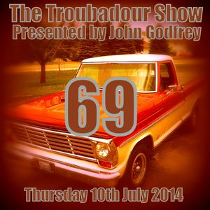 The Troubadour Show 69. July 10th 2014