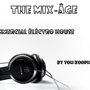 The Mix-Âge Commercial Eléctro House Vol.1 By Tom Koopmans