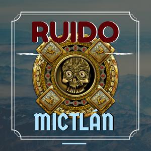 Ruido Mictlan I