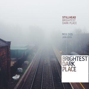 Stillhead - Brightest Dark Place Mix 005