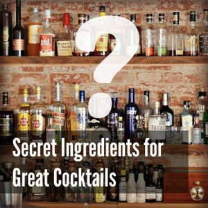24 – Secret Ingredients for Great Cocktails