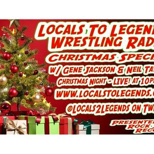 Locals to Legends Wrestling Radio CHRISTMAS SPECIAL!!