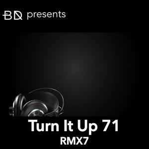 Turn It Up 71: RMX7