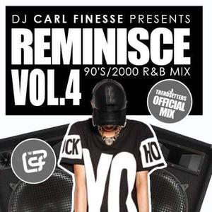 DJ Carl Finesse Presents Reminisce Vol 4 (90's /2000) R&B Mix
