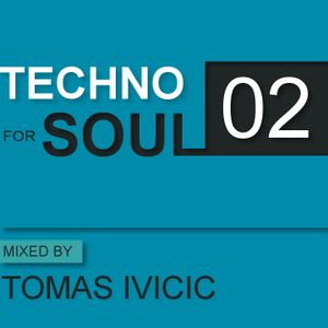 TECHNO FOR SOUL: Podcast 02 - mixed by TOMAS IVICIC