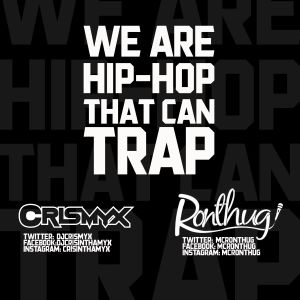 We Are Hip-Hop that can TRAP - Cris Myx x Ronthug