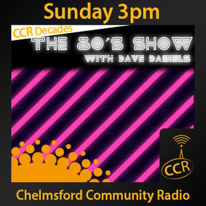 The 80's Show - @ccr80show - Dave Daniels - 28/06/15 - Chelmsford Community Radio