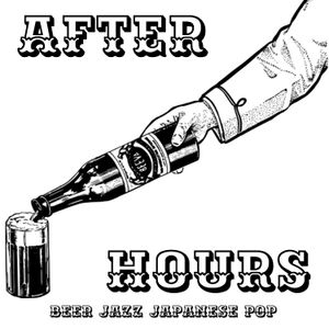 AFTER HOURS.  Beer Jazz Japanese pop