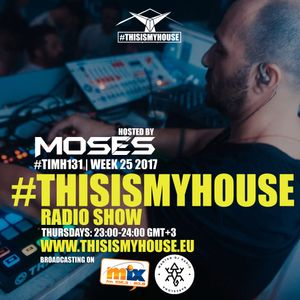 Moses pres. #THISISMYHOUSE - #TIMH131 | W25 | 2017 |This is My House