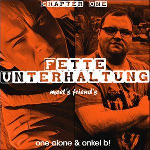 Fette Unterhaltung meet´s Friend´s Chapter One - One Alone & Onkel B!