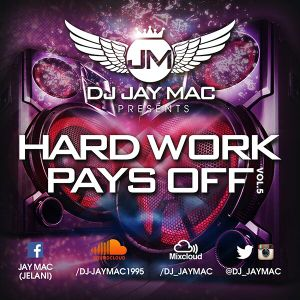 HARD WORK PAYS OFF VOL.5 - MIXED BY DJ JAY MAC