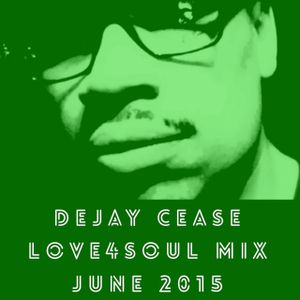 June 2015 DeJay Cease Love4SouL Mix WL4S IREPCHICAGO