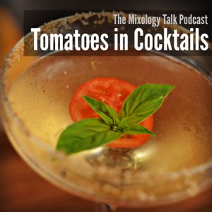 19 - Late Summer Harvest: Using Tomatoes in Cocktails