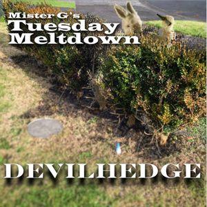 Mister G's Tuesday Meltdown - Show #84 - Devilhedge