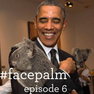#Facepalm - Episode 6